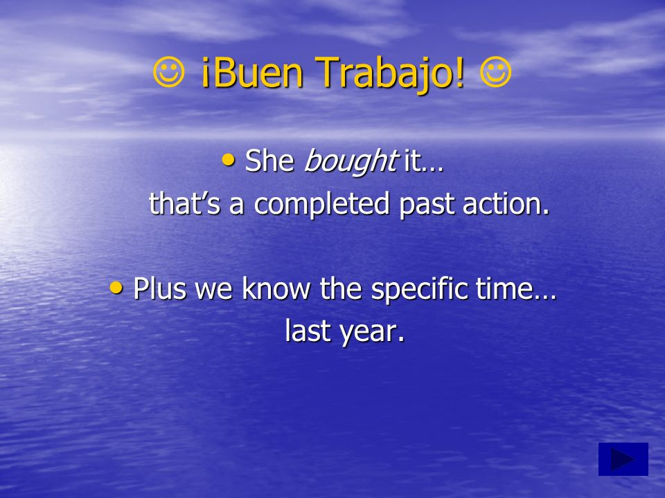  ¡Buen Trabajo!  She bought it… that's a completed past action.