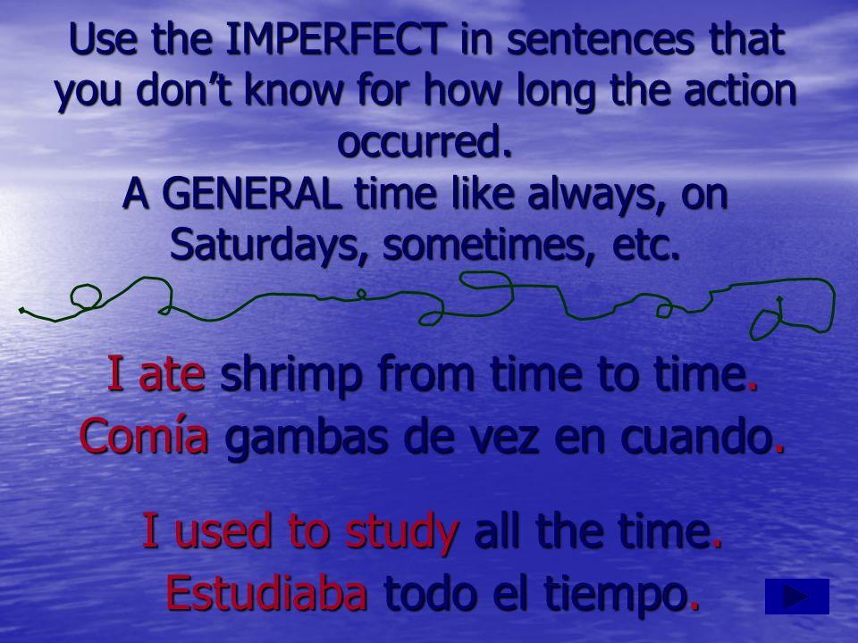 I ate shrimp from time to time. Comía gambas de vez en cuando.