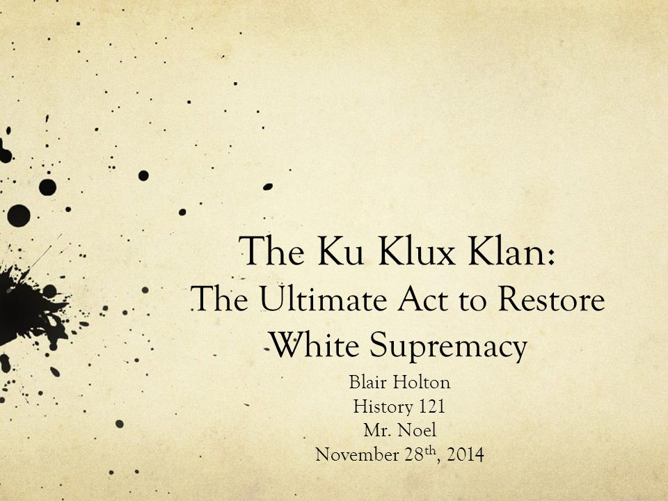 a history of the ku klux klan a white supremacy organization Tennessee, including white nationalists, neo-nazis and the ku klux klan   this story was originally published on aug 14 as a number of political leaders  around the country are condemning racism and white supremacy in light of  the  nonprofit organization describes hate groups as those that have.