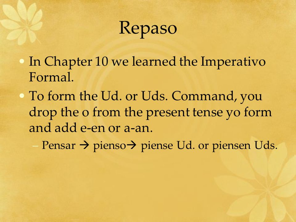 Repaso In Chapter 10 we learned the Imperativo Formal.