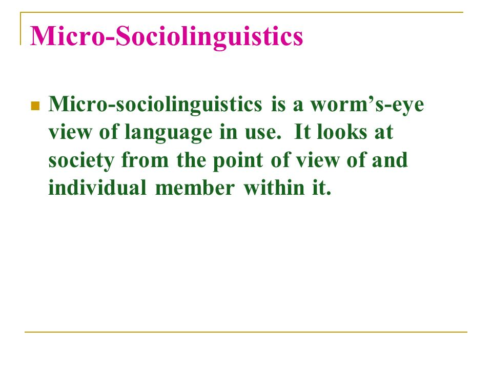 macro and micro sociolinguistics Micro-and macro-dimensions in linguistic systems nicholas j enfield abstract to understand the nature of linguistic systems, including their maintenance and.