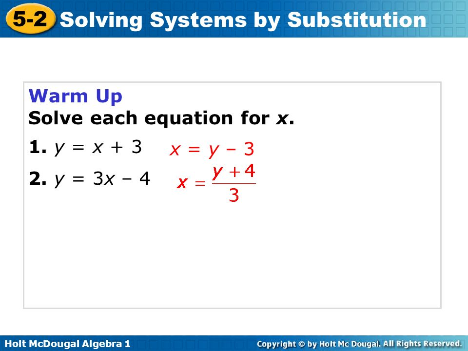 Warm Up Solve each equation for x. 1. y = x y = 3x – 4 x = y – 3
