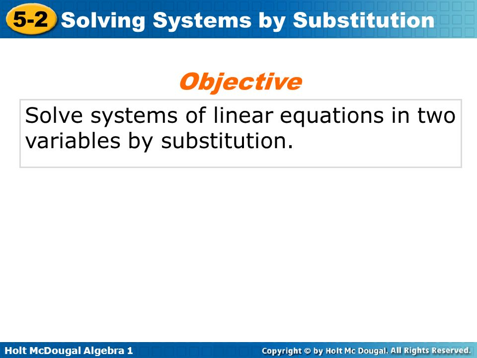 Objective Solve systems of linear equations in two variables by substitution.