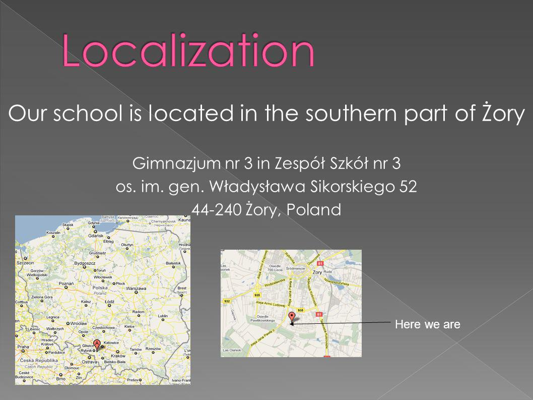 Localization Our school is located in the southern part of Żory
