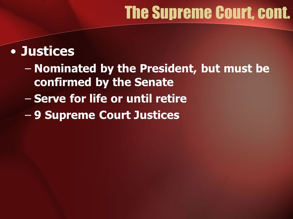 The Supreme Court, cont. Justices