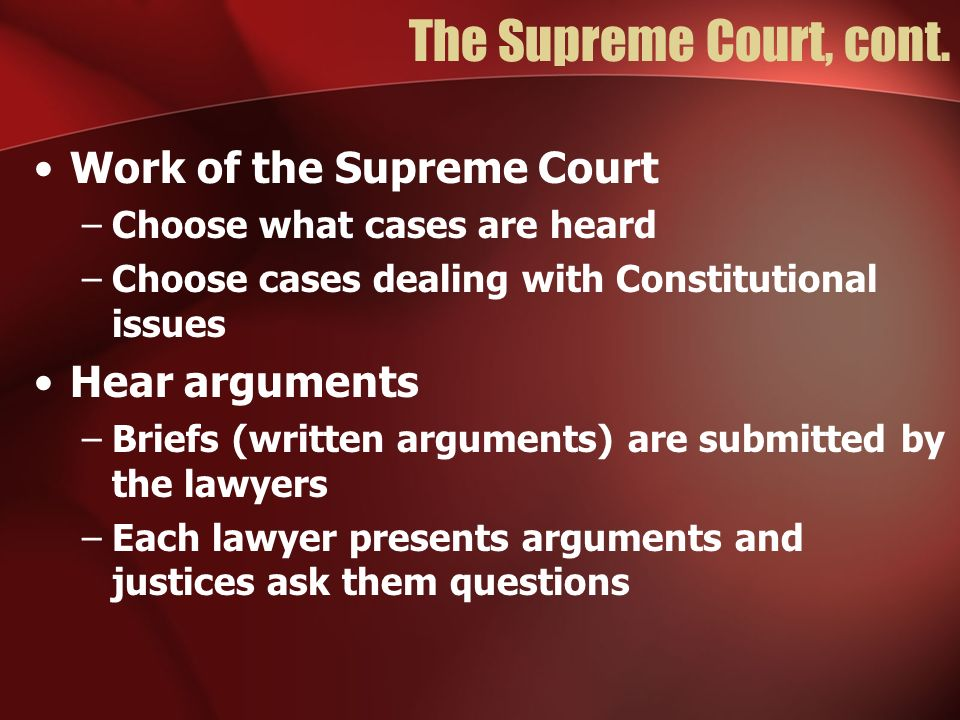 The Supreme Court, cont. Work of the Supreme Court Hear arguments