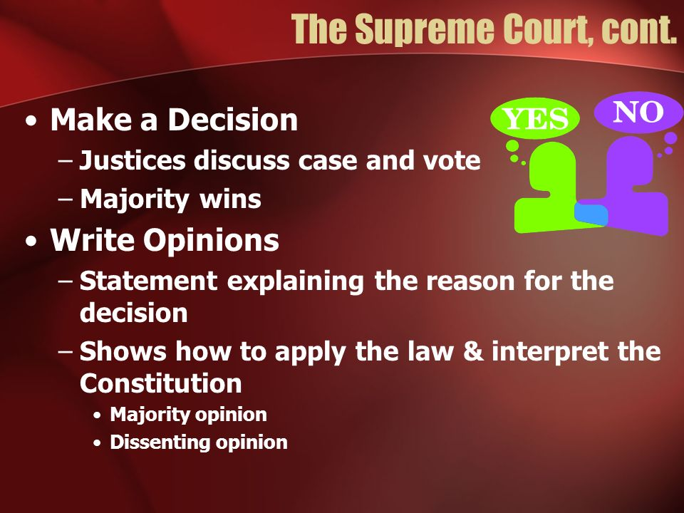 The Supreme Court, cont. Make a Decision Write Opinions