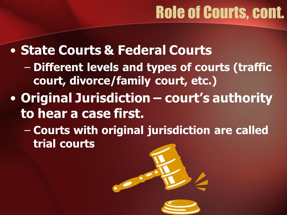 Role of Courts, cont. State Courts & Federal Courts