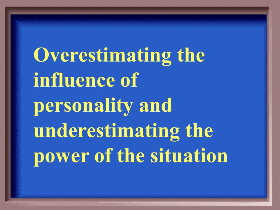 describe the influence of the situations on personality and behavior 33 individual differences: values and personality  will become a stronger influence over their behavior  can you describe your big five personality.
