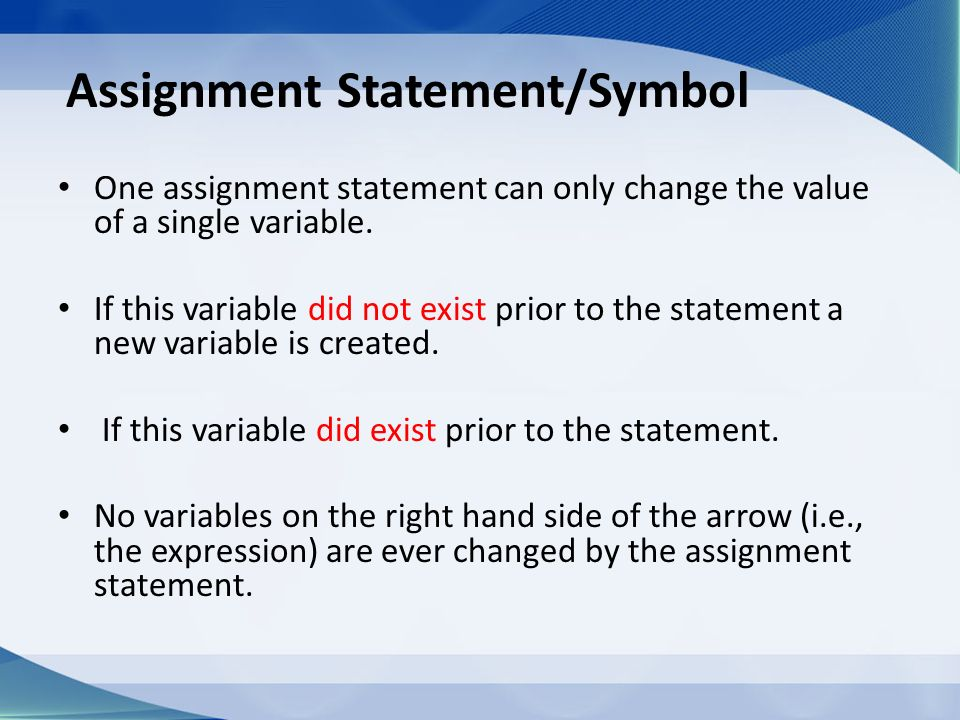 assignment statement An assignment statement sets the current value of a variable, field, parameter, or element the statement consists of an assignment target followed by the assignment operator and an.