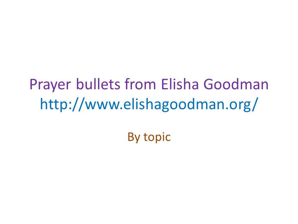 Prayer bullets from Elisha Goodman