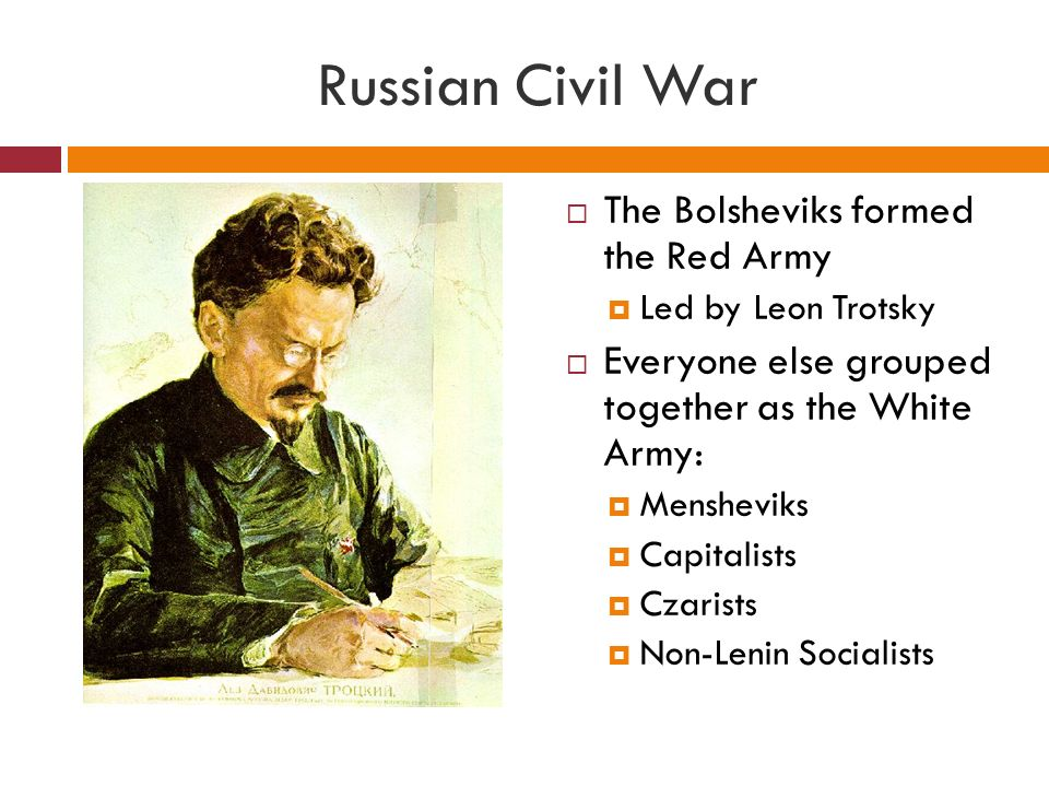 Russian Civil War The Bolsheviks formed the Red Army