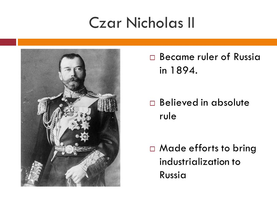 Czar Nicholas II Became ruler of Russia in 1894.