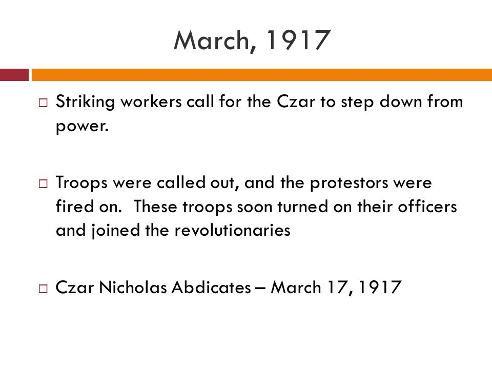 March, 1917 Striking workers call for the Czar to step down from power.