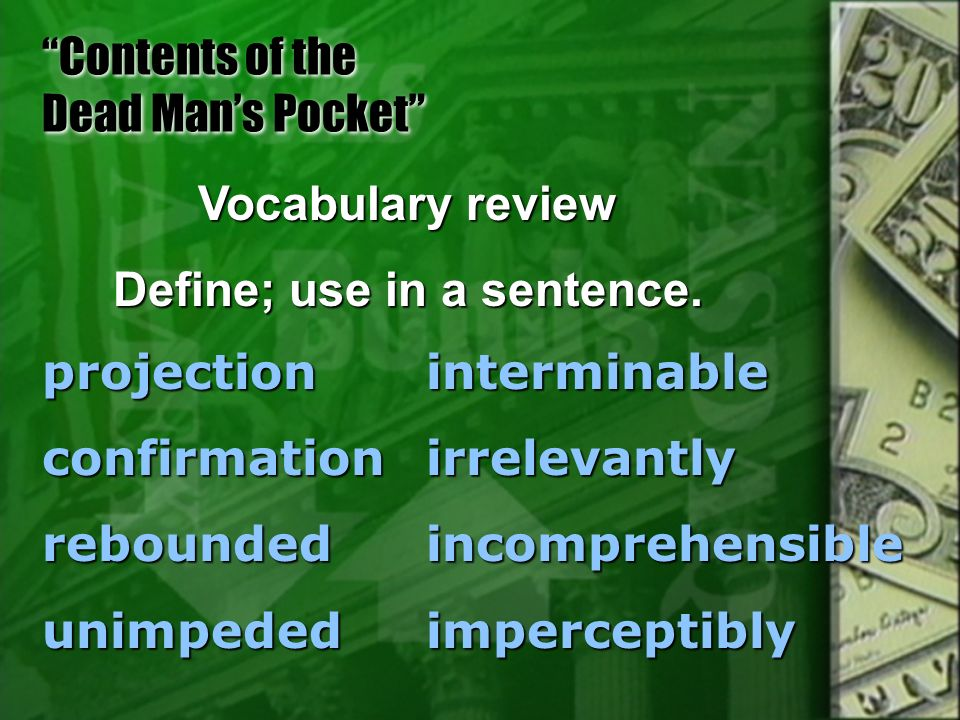 contents of the dead mans pockets Theme is what causes the story to go round theme focuses on the main values of the piece a writer could use very persuasive details in the story to help the readers.