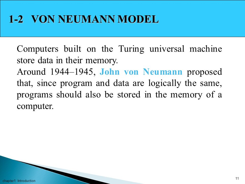 1-2 VON NEUMANN MODEL Computers built on the Turing universal machine store data in their memory.