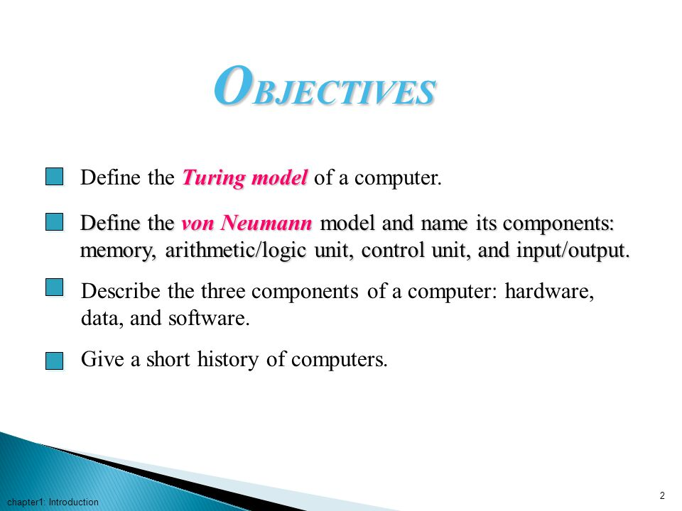 OBJECTIVES Define the Turing model of a computer.