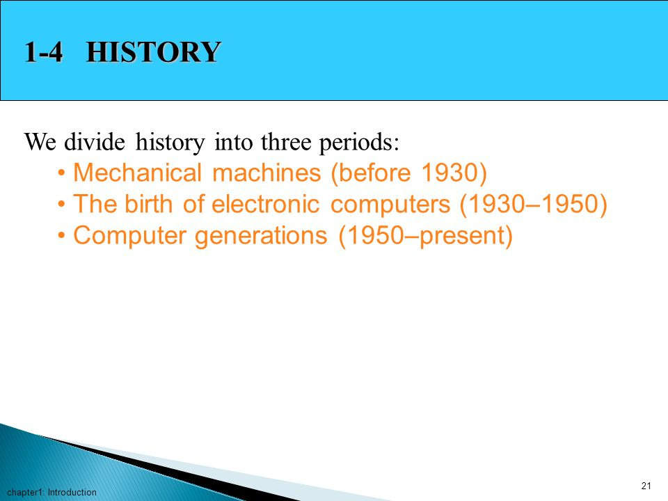 1-4 HISTORY We divide history into three periods: