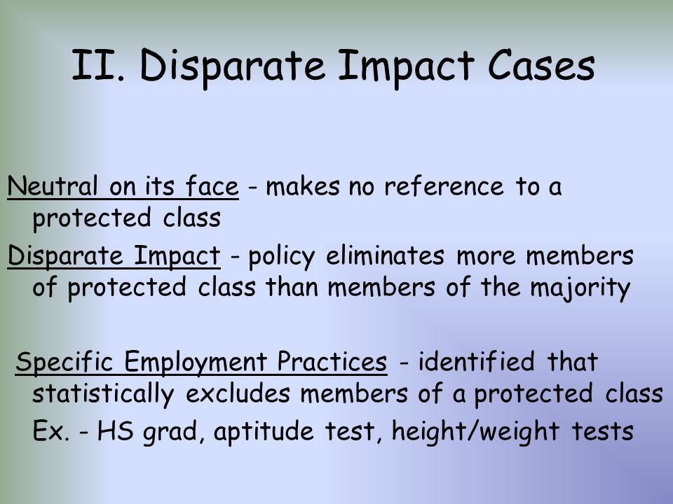 disparate impact Disparate impact pashaun management 434 october 25, 2005 disparate impact disparate impact occurs when an employer uses a system that is not purposefully discriminatory, but nevertheless has a negative impact on a class protected under title vii (bennett-alexander, 2003.