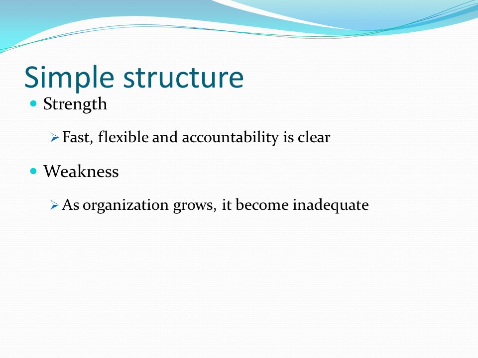 Simple structure Strength Weakness