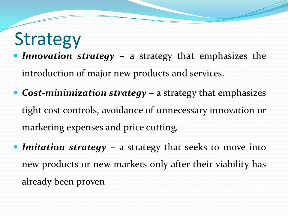 Strategy Innovation strategy – a strategy that emphasizes the introduction of major new products and services.
