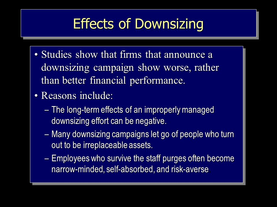 downsizing the financial and human implications Human resources management t11 downsizing and redundancy d borisova contents reasons for redundancy and downsizing  financial and human implications of.