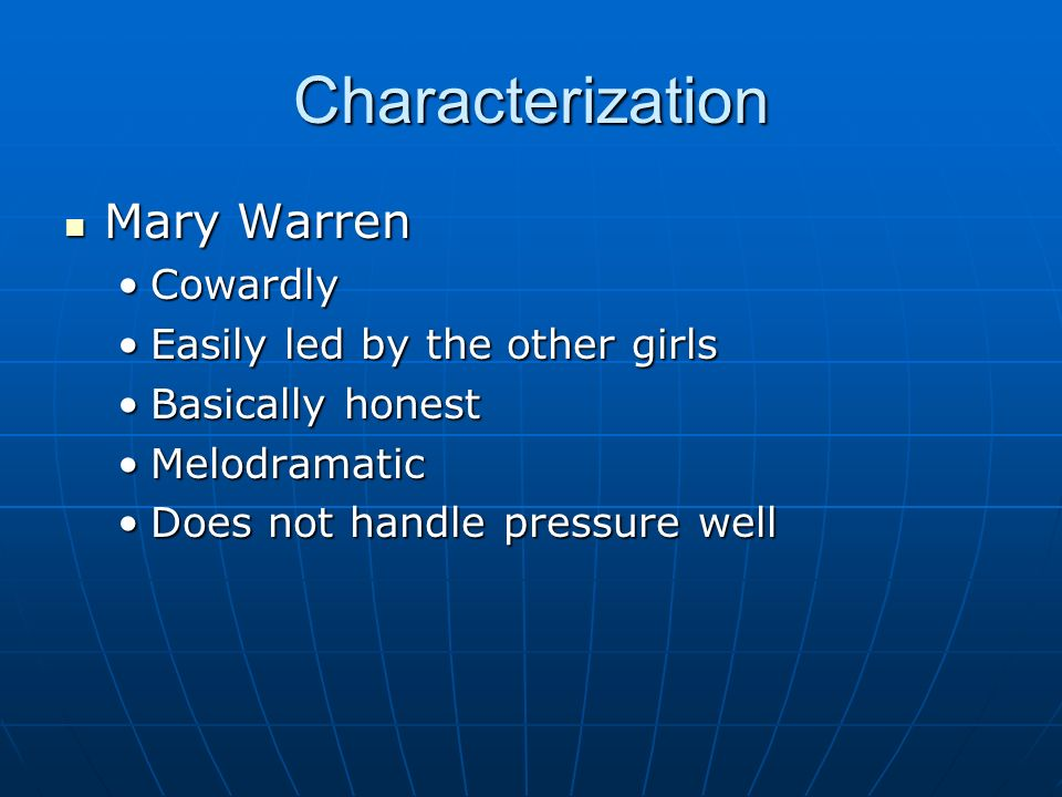 mary warren characterization Her character 5 abigail and the other accusers act as if mary warren has used witchcraft against them how does mary eventually respond to their actions.
