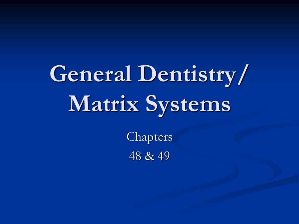 General Dentistry/ Matrix Systems
