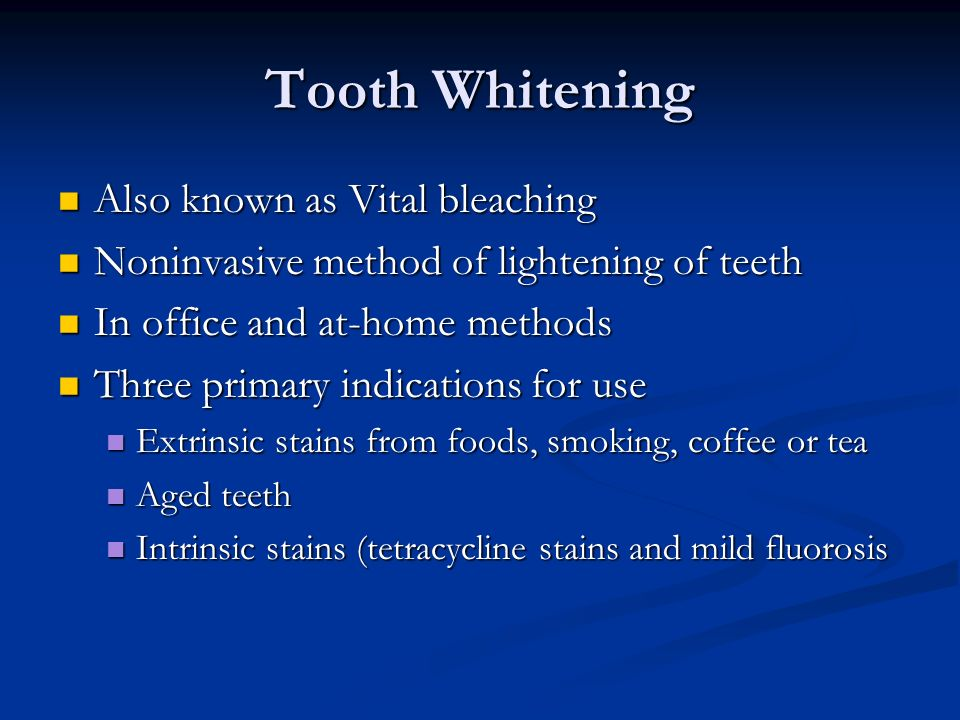 Tooth Whitening Also known as Vital bleaching