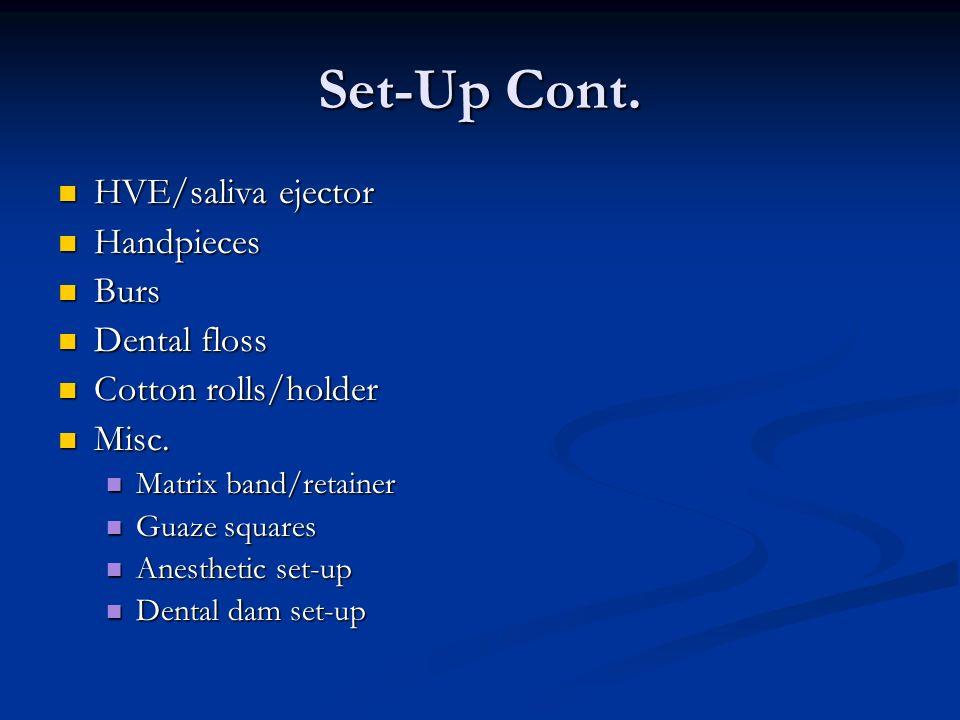 Set-Up Cont. HVE/saliva ejector Handpieces Burs Dental floss