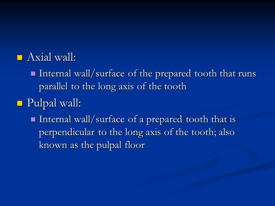 Axial wall: Pulpal wall: