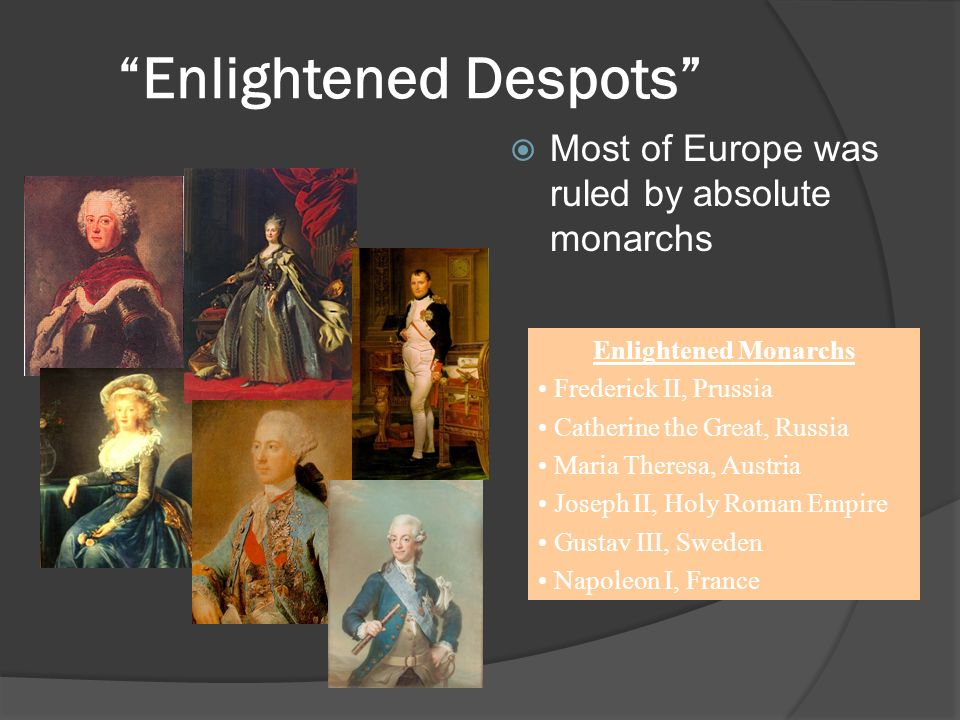 enlightened monarchs What as the education like when absolute monarchs ruled in europe (the times of frederick and catherine the great) and what are the differences between absolute and enlightened monarchs other than how enlightened monarchs wanted to help the citizens and they were effected by the enlightenment.