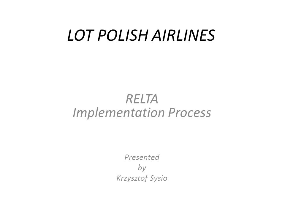 RELTA Implementation Process Presented by Krzysztof Sysio