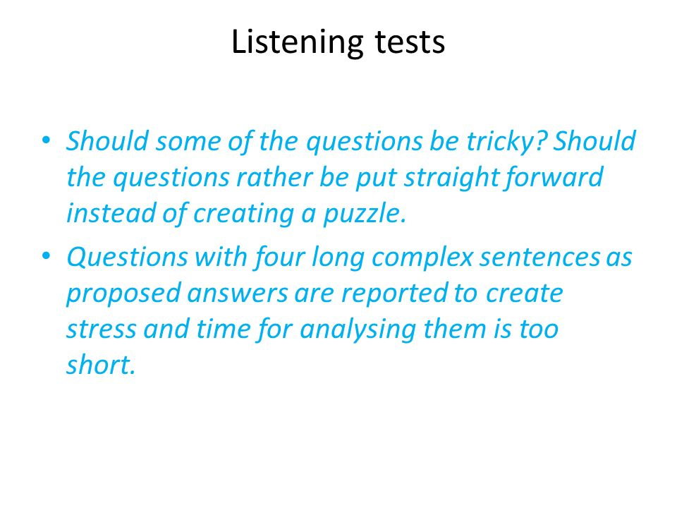 Listening tests Should some of the questions be tricky Should the questions rather be put straight forward instead of creating a puzzle.