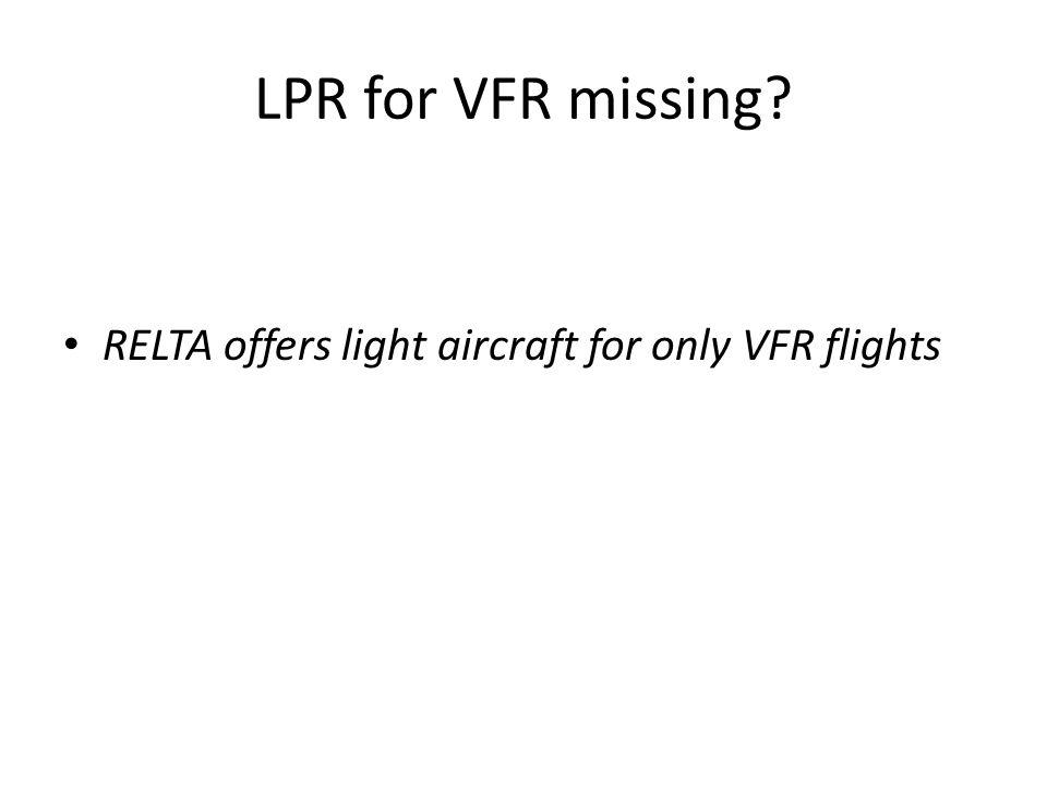 LPR for VFR missing RELTA offers light aircraft for only VFR flights