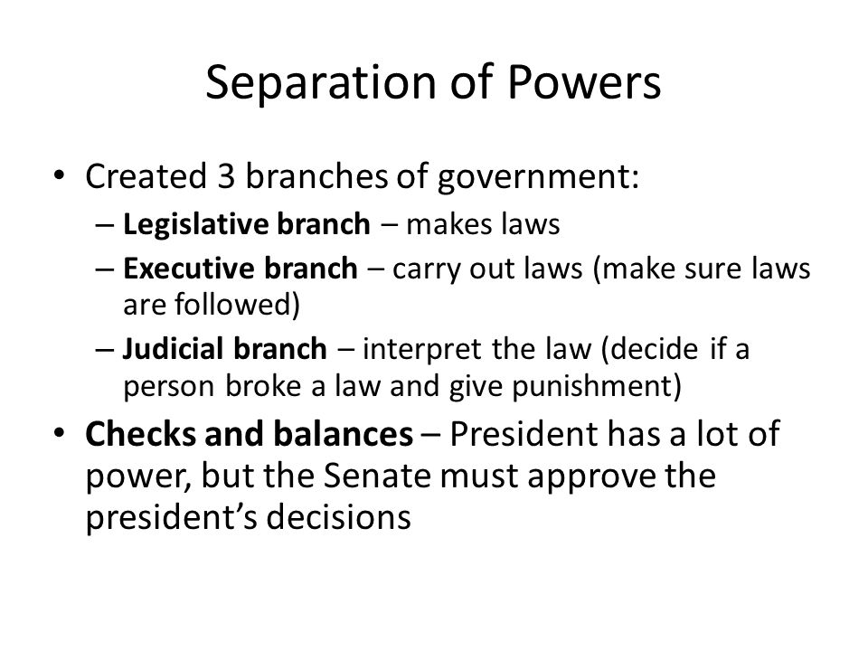 Separation of Powers Created 3 branches of government: