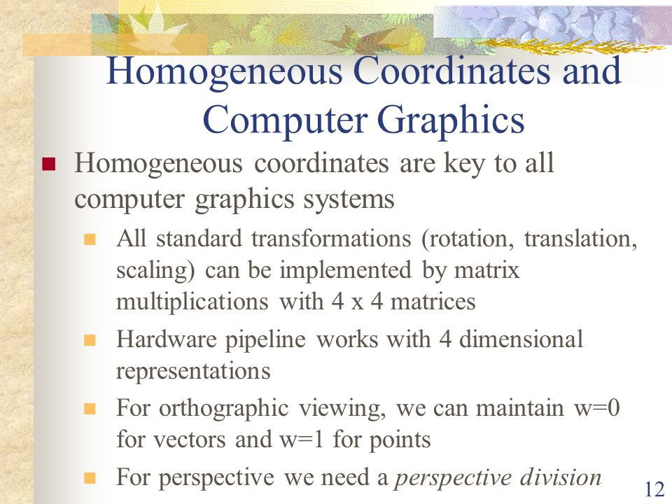 homogeneous coordinates and matrix representation Homogeneous coordinates are an augmented representation of points and lines   transformation composition gabgbc is obtained by the homogeneous matrix.