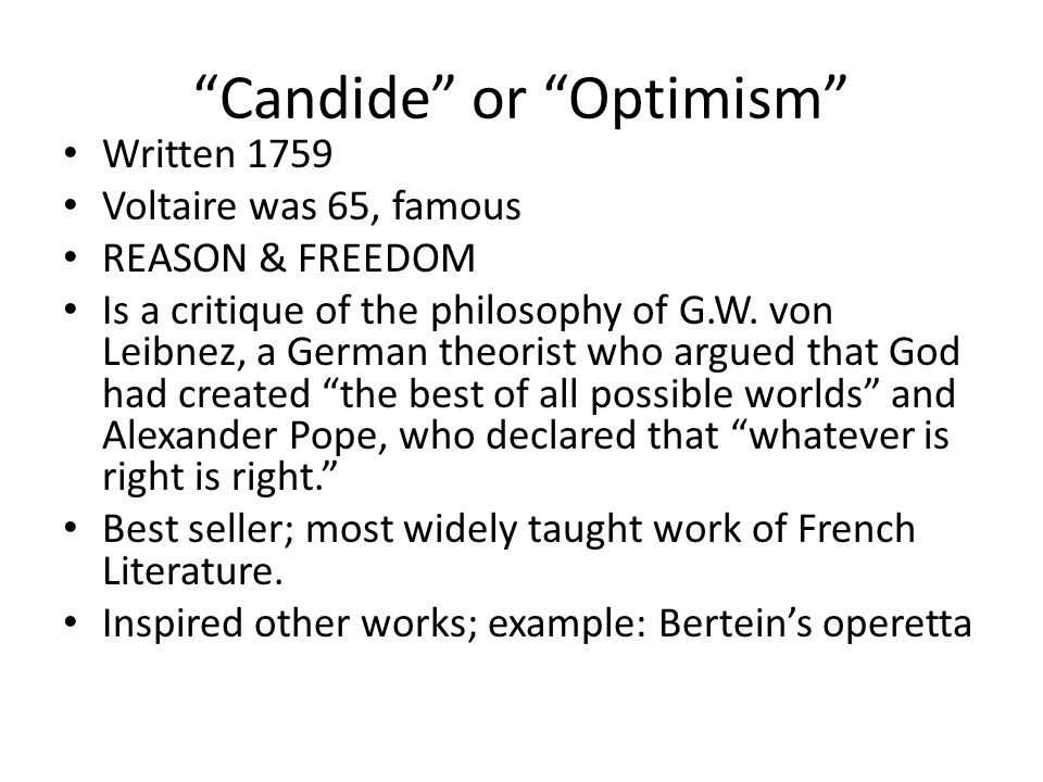 candide optimism Voltaire's candide, or optimism (candide ou l'otimisme) is singular, even   candide has not endured as a widely read masterpiece only because it is an.