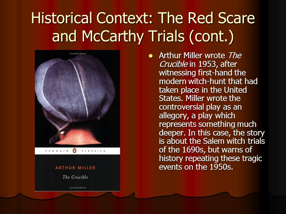 the crucible and the red scare essay The crucible is a play that explains the story of the salem witch delusion arthur miller, the acclaimed playwright, is the author of this performance mccarthyism played a vast role in the creation of the crucible many parallels were drawn between the play and the red scare the red scare was a.