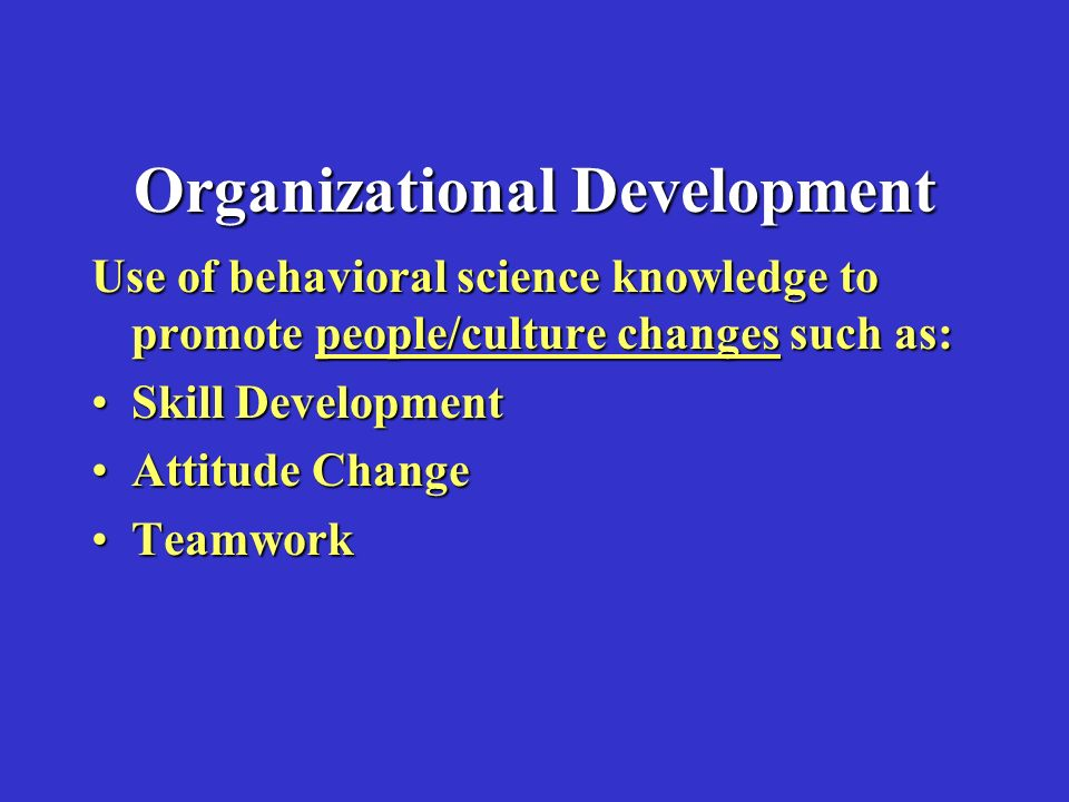 the application of organizational development in behavioral science Organization development is a systemwide application of behavioral science organizational development evidence-based practice for.