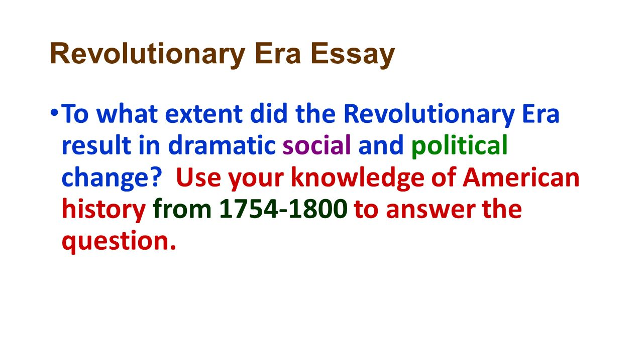 revolutionary changes essay This collection of american revolution essay questions has been written and compiled by alpha history authors, for use by teachers and students.