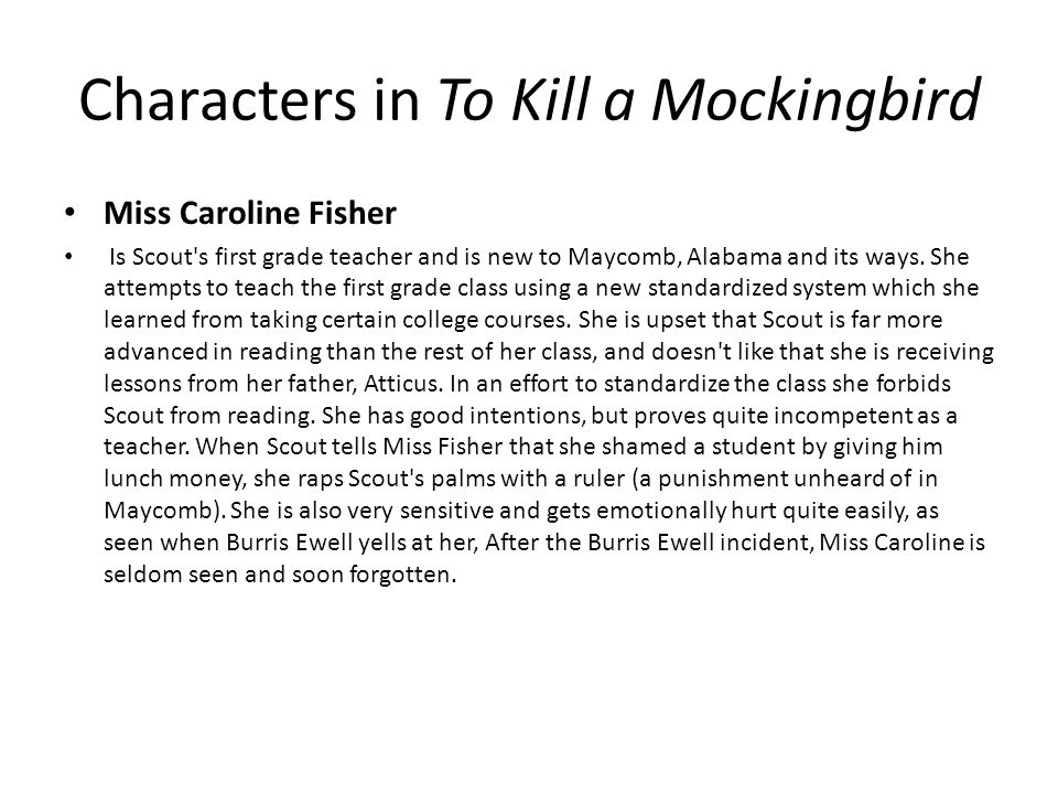 to kill a mockingbird caroline fisher Jem's description is surprisingly accurate how is this an apt description for the  cunningham family 6 what do you think of miss caroline fisher as a teacher.