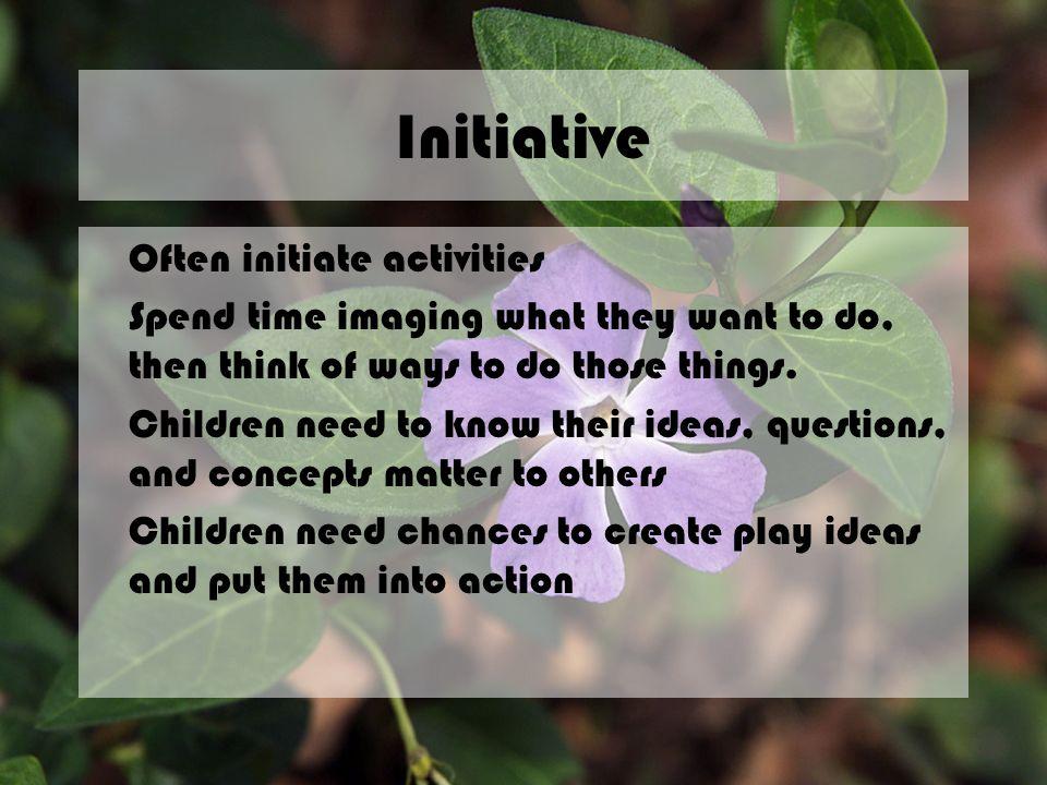 Initiative Often initiate activities