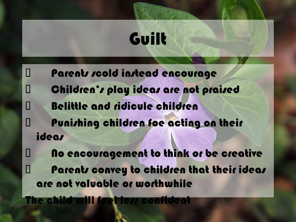 Guilt ü Parents scold instead encourage