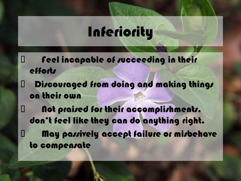 Inferiority ü Feel incapable of succeeding in their efforts