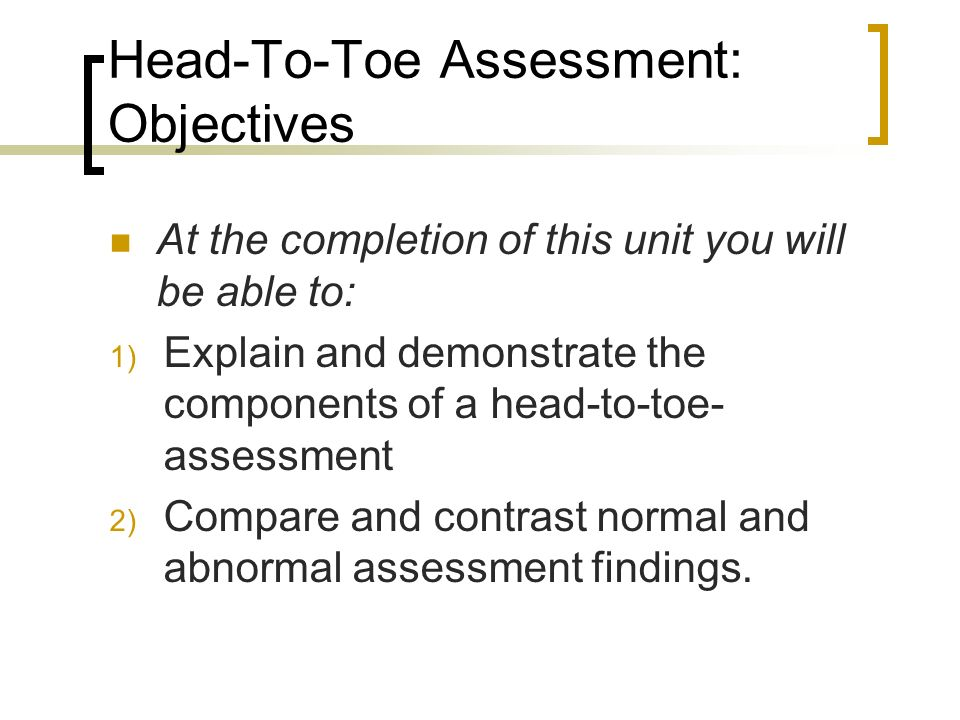 head to toe assessment in 5 This is an example of a head-to-toe narrative assessment note i have my first- semester nursing students start by writing out a narrative.