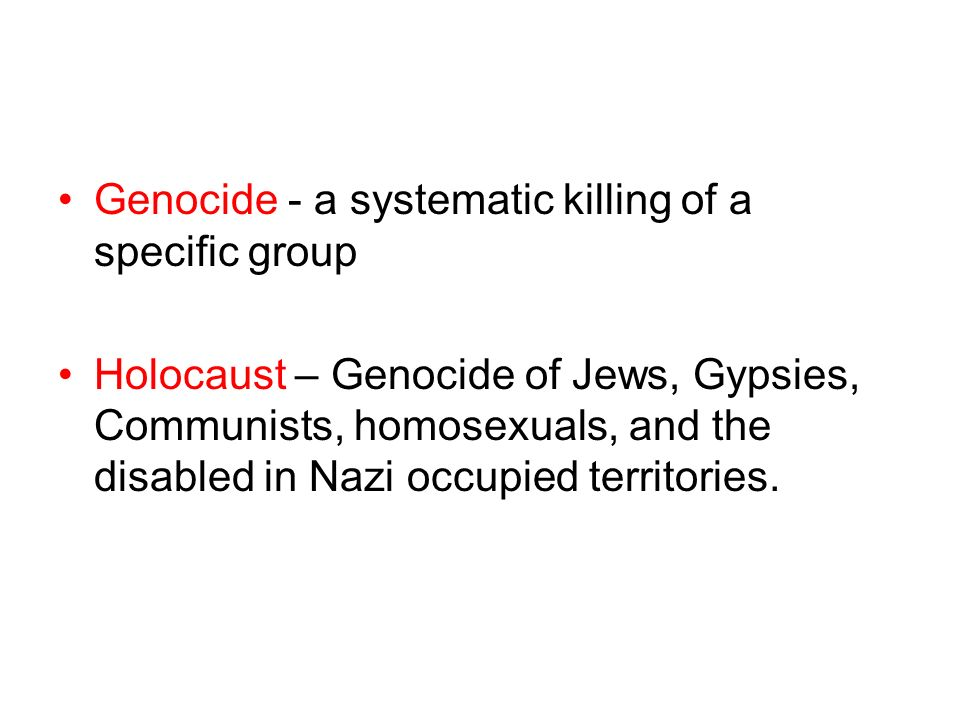 Genocide - a systematic killing of a specific group