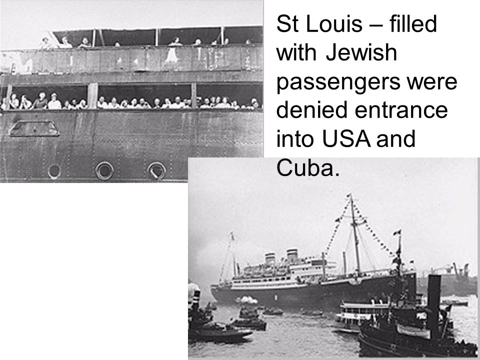 St Louis – filled with Jewish passengers were denied entrance into USA and Cuba.