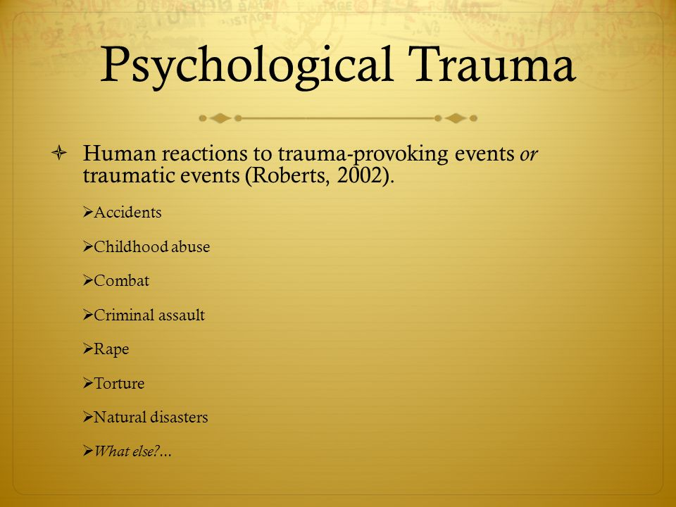 psychological trauma and traumatic experience How trauma impacts the brain  dissociation is a separation of the elements of the traumatic experience,  psychological trauma is very much about an action that.