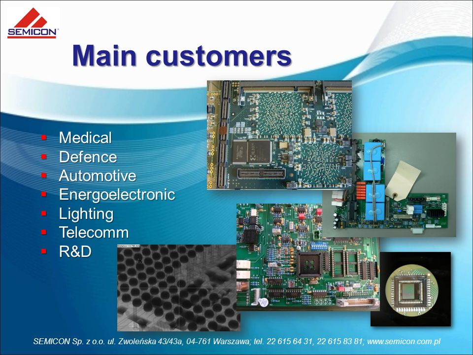 Main customers Medical Defence Automotive Energoelectronic Lighting